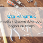 web-marketing5-outils-indispensables-pour-gagner-du-temps